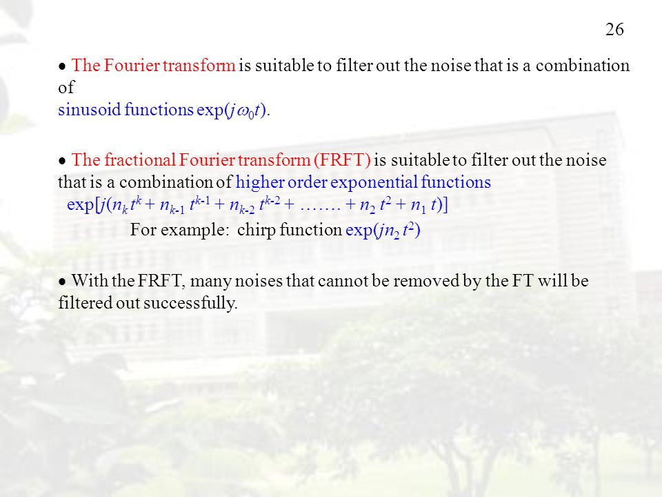  The Fourier transform is suitable to filter out the noise that is a combination of sinusoid functions exp(j0t).