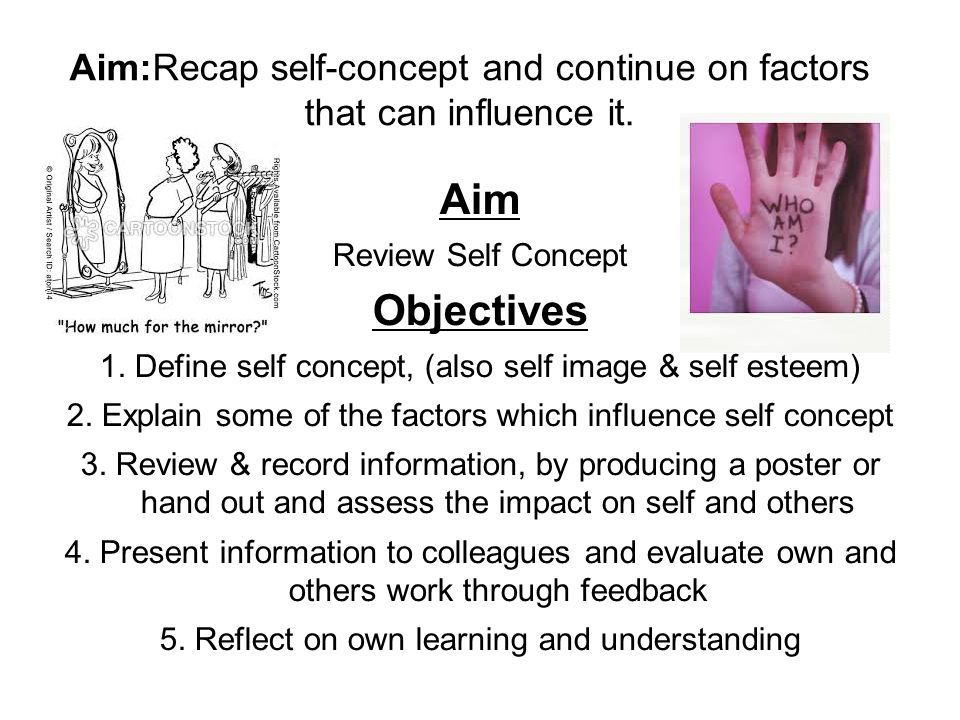 Aim:Recap self-concept and continue on factors that can influence it.