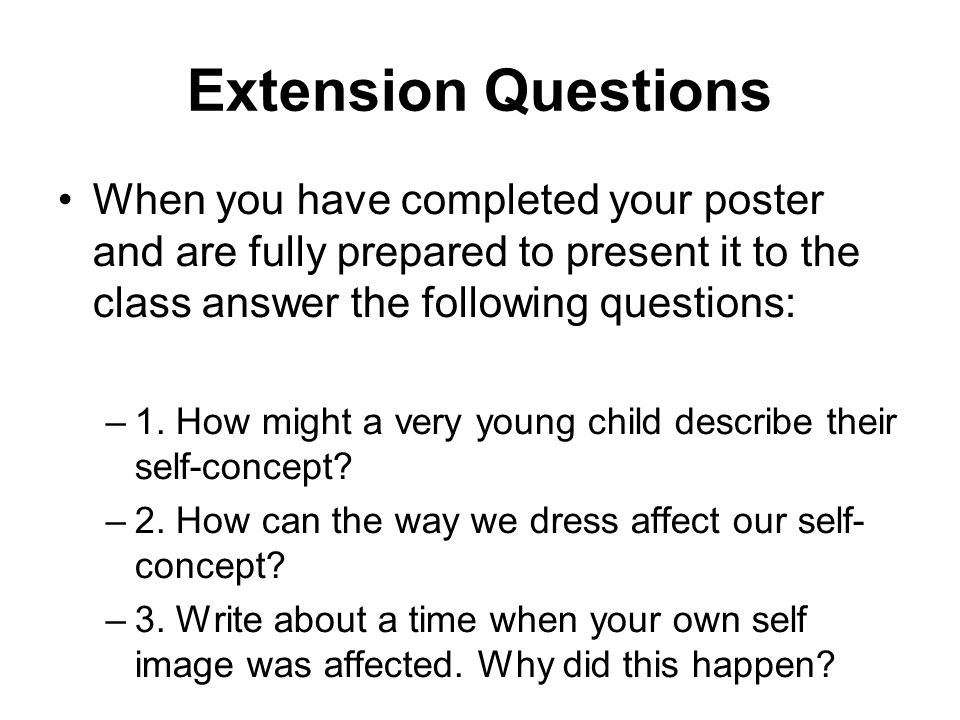 Extension Questions When you have completed your poster and are fully prepared to present it to the class answer the following questions: