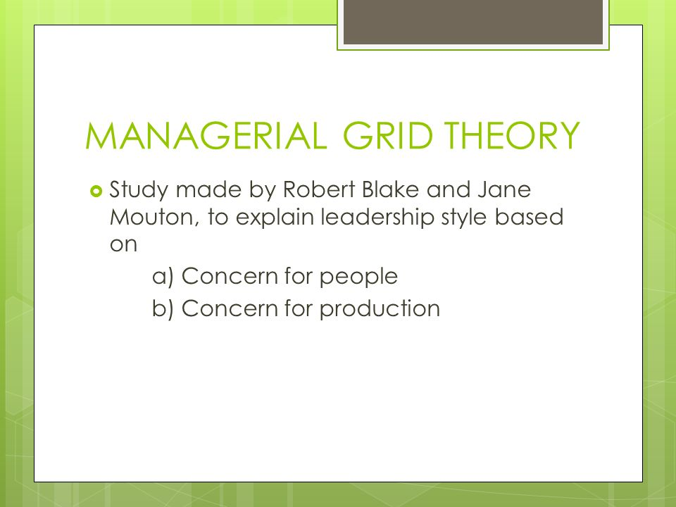 managerial grid theory The managerial grid [robert rogers blake, jane srygley mouton] on amazoncom free shipping on qualifying offers gulf publishing company is proud to commemorate the thirtieth anniversary (and more than one million copies sold) of one of the greatest management books ever written: the managerial gridthis milestone reprint edition .