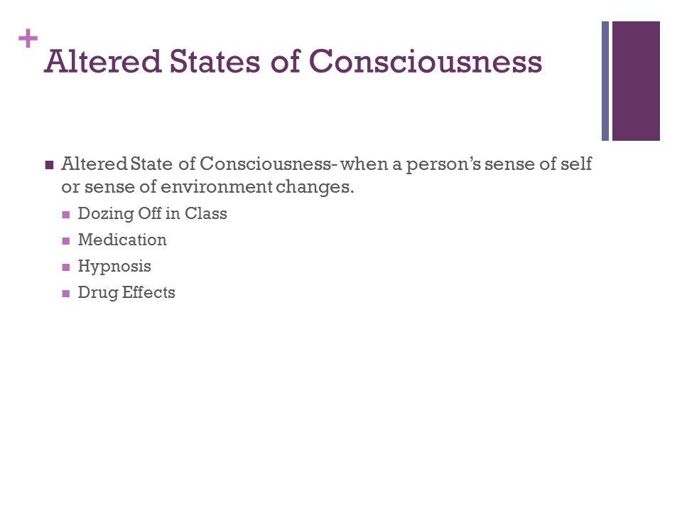changes after altered state of consciousness Altered states of consciousness can be induced by breathing pattern changes with the state of consciousness and controlling breath enables a person to.