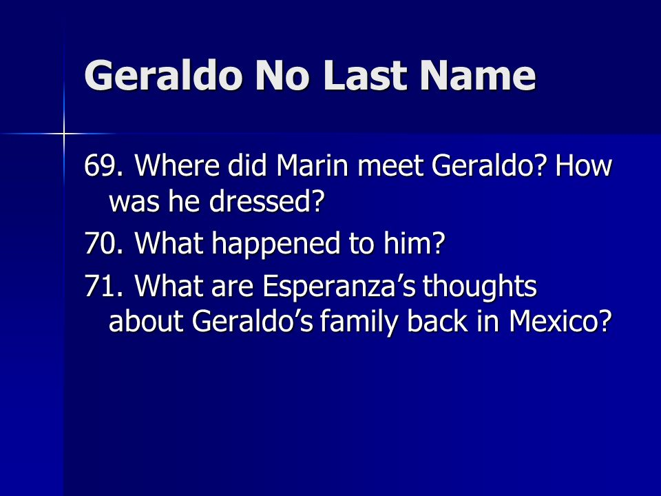 geraldo no last name The house on mango street: novel summary: geraldo no last name, free study guides and book notes including comprehensive chapter analysis, complete summary analysis, author biography information, character profiles, theme analysis, metaphor analysis, and top ten quotes on classic literature.
