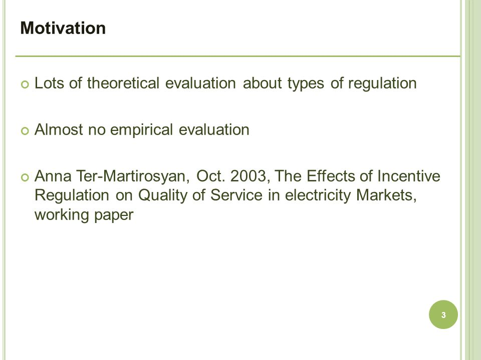 Motivation Lots of theoretical evaluation about types of regulation
