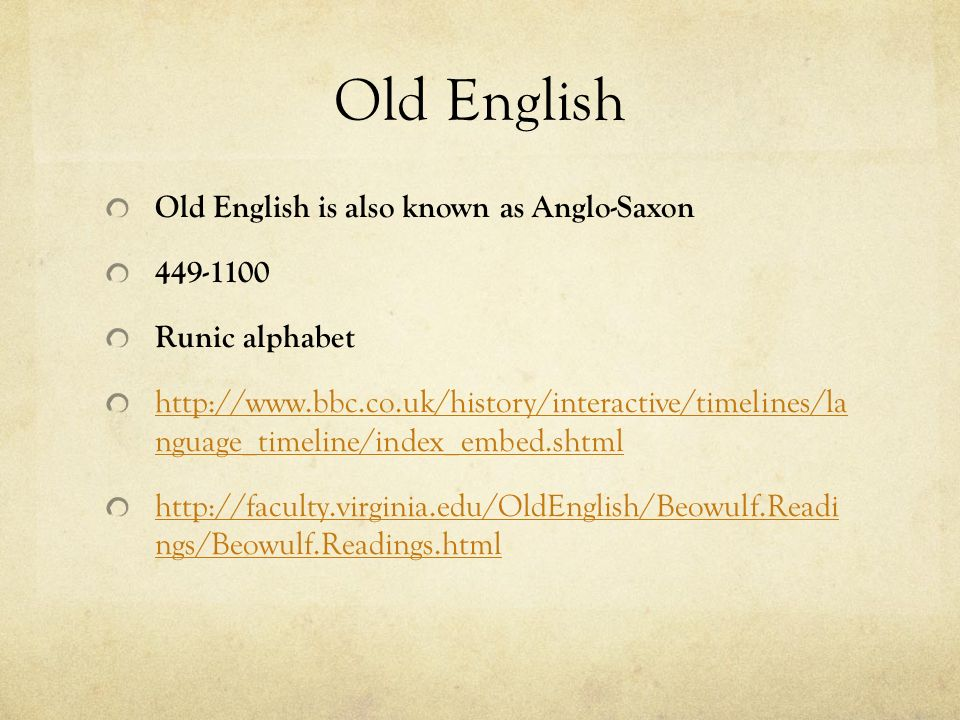 Old English Old English is also known as Anglo-Saxon 449-1100