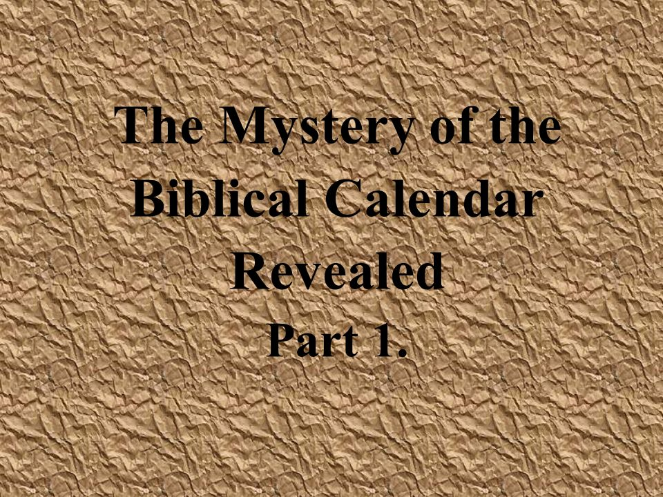 Biblical Calendar.The Mystery Of The Biblical Calendar Revealed Part 1