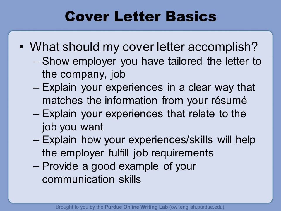basics of a good cover letter This cover letter workshop resource provides a detailed explanation of cover letter objectives and information on each section quick tips cover letters 2: preparing to write a cover letter cover because it allows you to persuade your reader why you are a good fit for the company and.