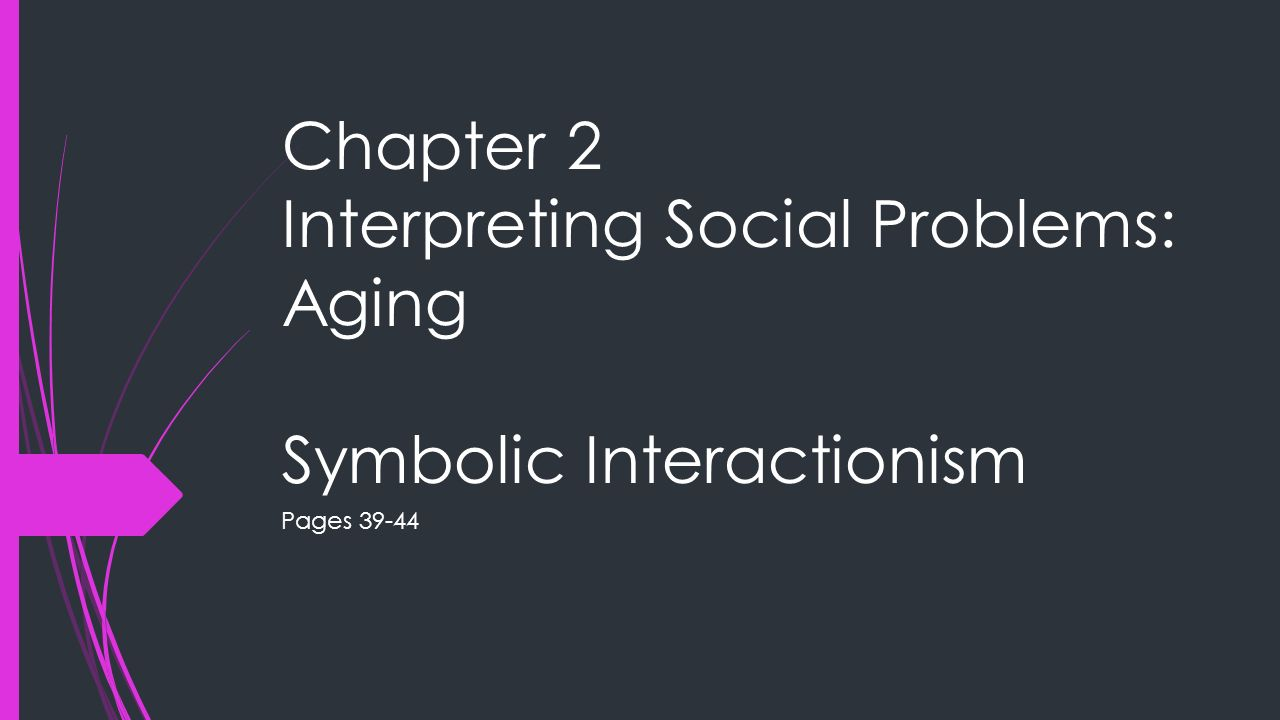 Chapter 2 Interpreting Social Problems Aging Symbolic