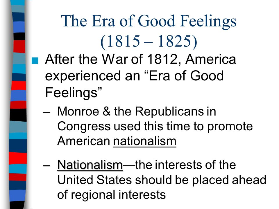 "the war of 1812 the era of good feelings The war of 1812 has been called the second american revolution - pitting us   the end of hostilities ushered in the ""era of good feelings,"" during which."