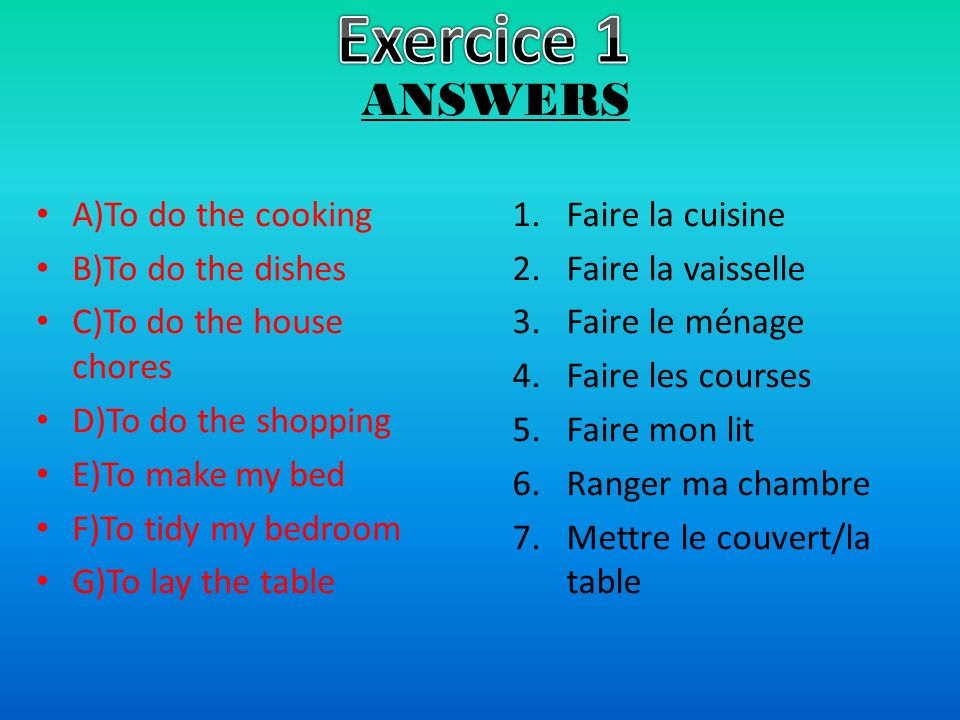 Exercice 1 ANSWERS A)To do the cooking B)To do the dishes