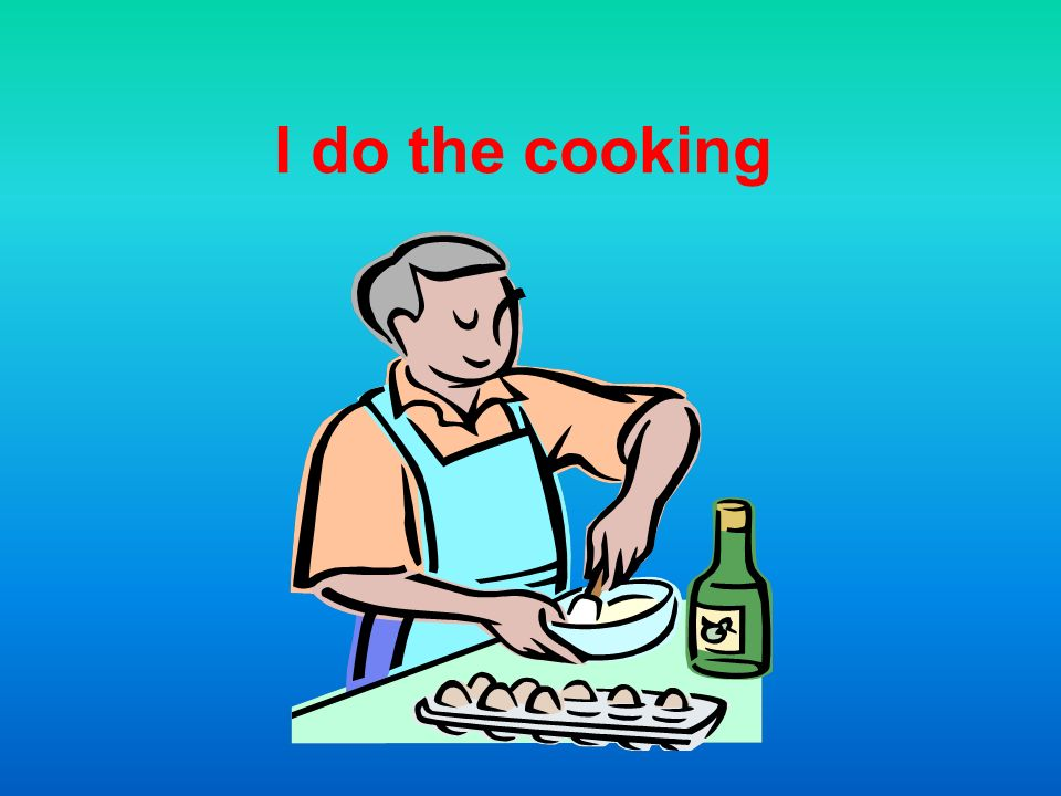 I do the cooking