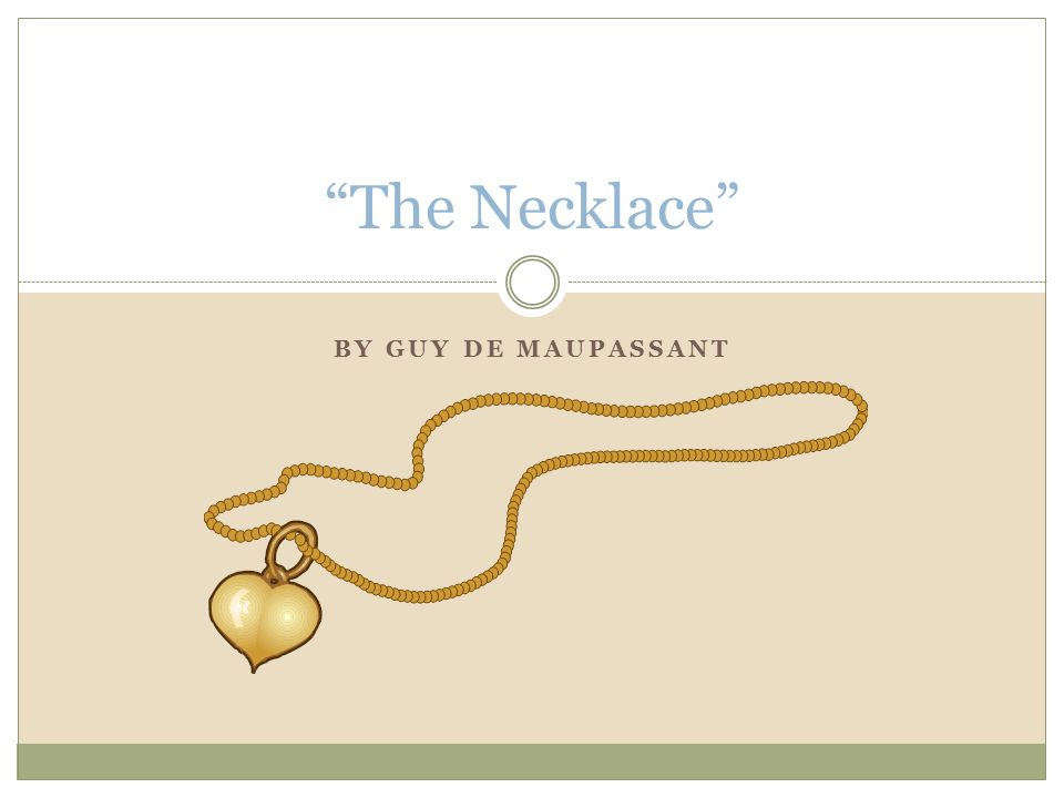 guy de maupassant the necklace essay Complete summary of guy de maupassant's the necklace enotes plot summaries cover all the significant action of the necklace.