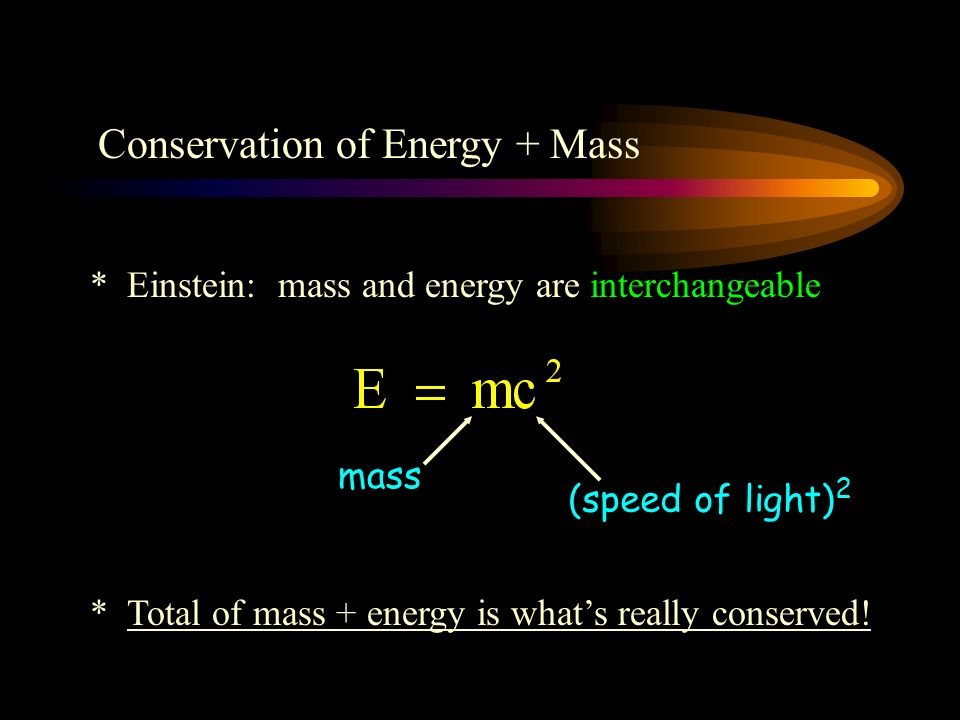 Conservation of Energy + Mass