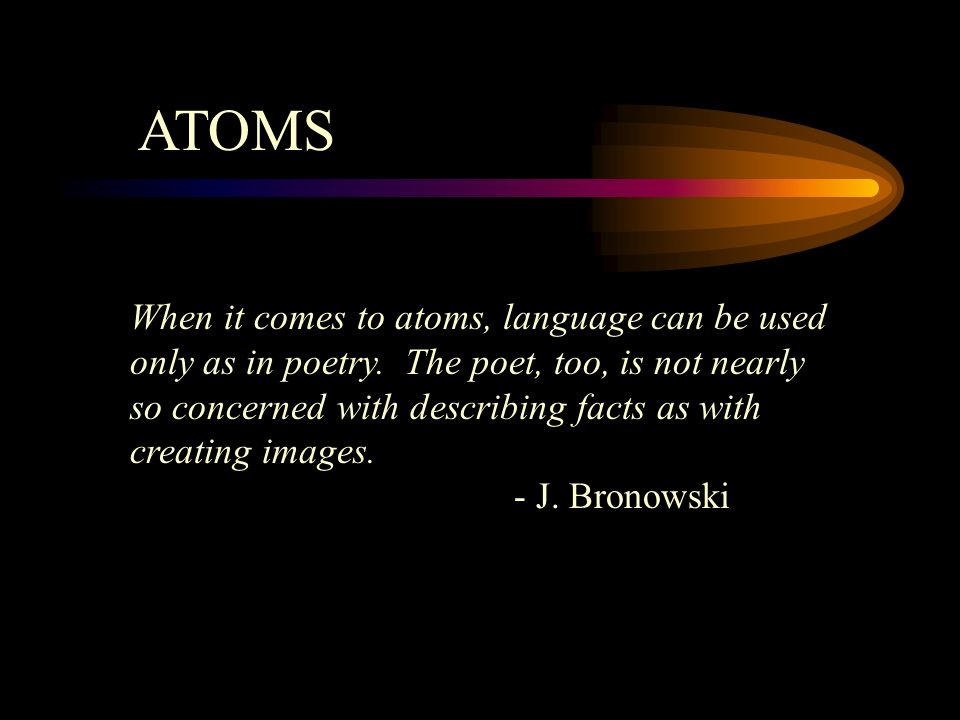 ATOMS When it comes to atoms, language can be used