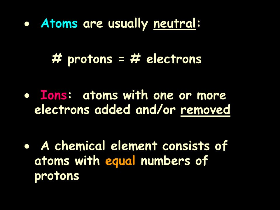  Atoms are usually neutral: