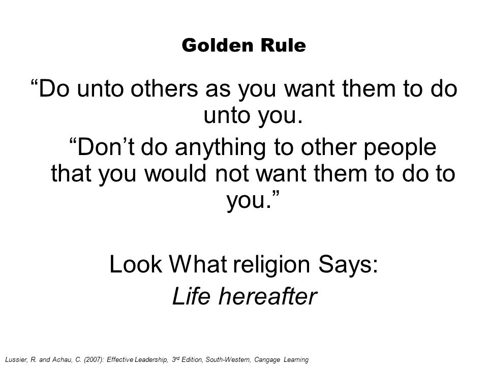 Do unto others as you want them to do unto you.