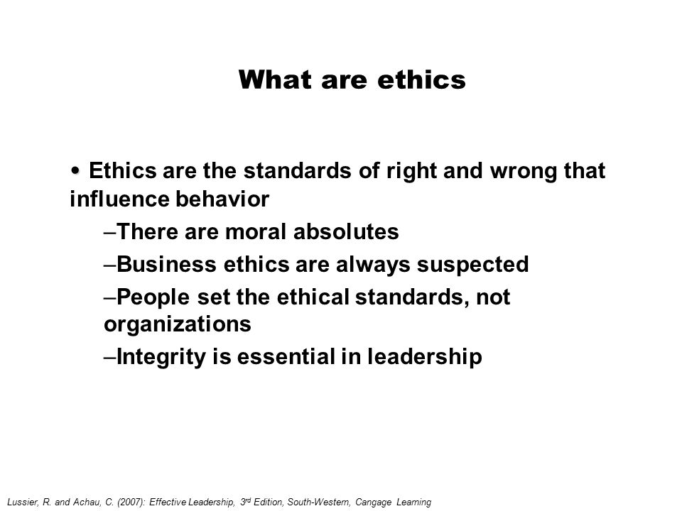 What are ethics Ethics are the standards of right and wrong that influence behavior. There are moral absolutes.