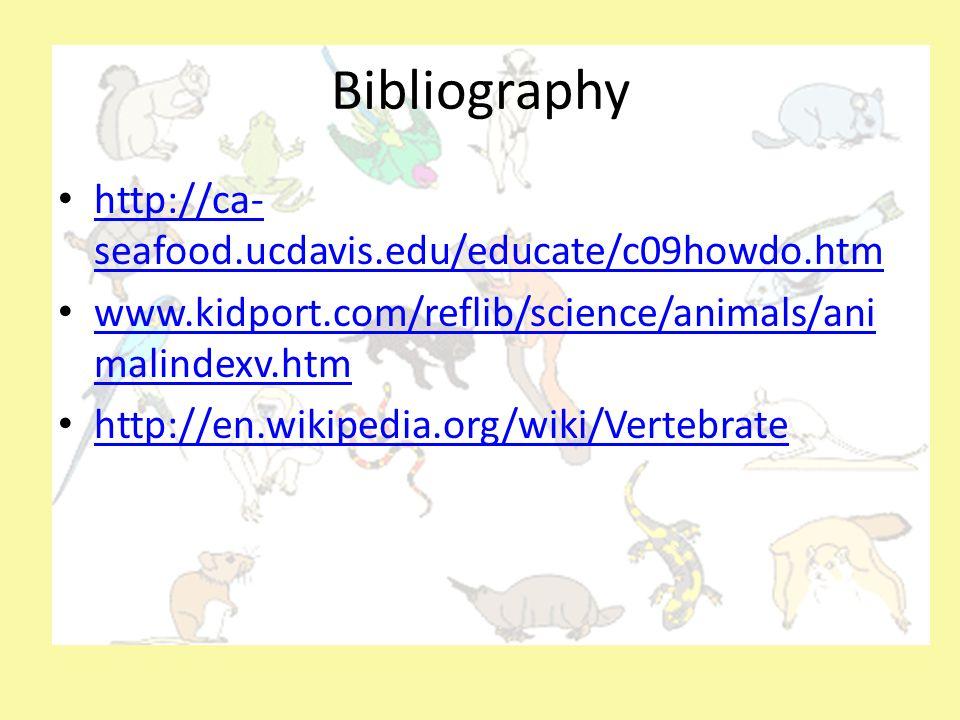 Bibliography http://ca-seafood.ucdavis.edu/educate/c09howdo.htm