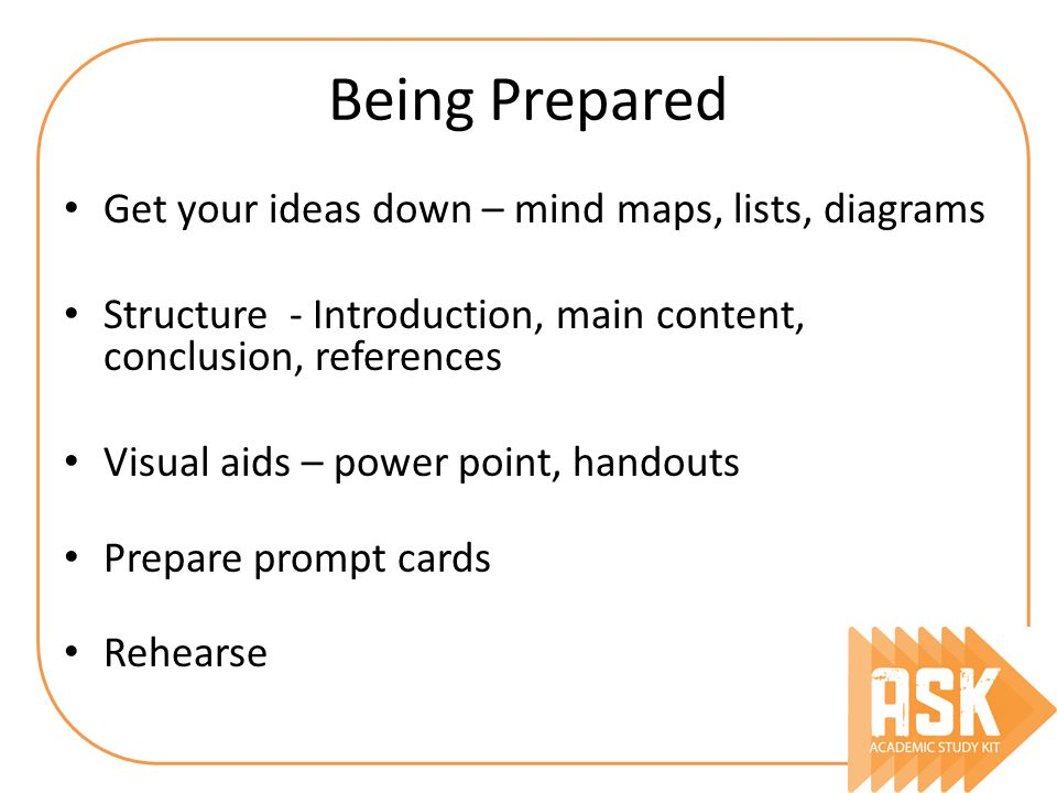 Being Prepared Get your ideas down – mind maps, lists, diagrams