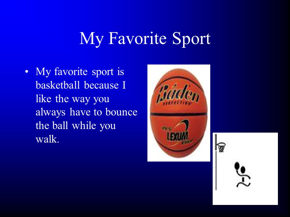 my favorite sports is basketball