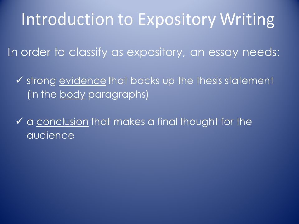 expository essay audience Expository writing essay sample expository writing is writing that explores and explains things it gives the writer the freedom to investigate a topic in such a way that the writer can show the reader various aspects that are interesting, challenging and thought provoking about a topic/prompt.