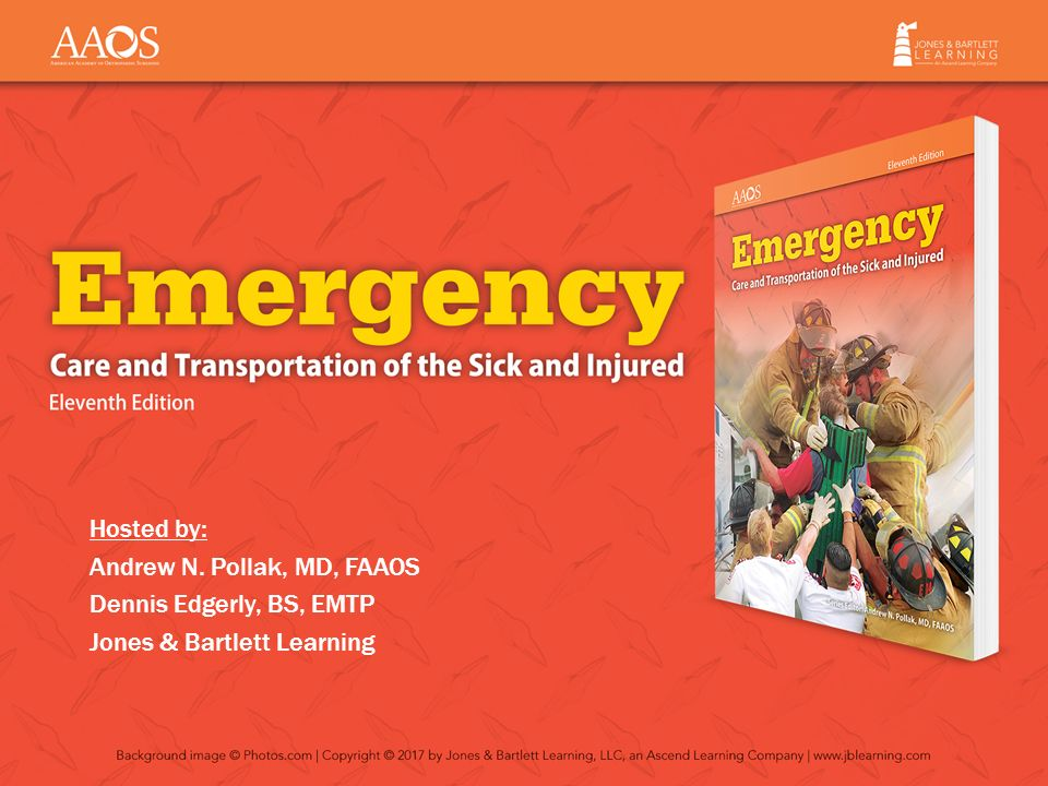 Welcome to the webinar introducing emergency care and emergency care and transportation of the sick and injured 2 hosted by andrew n pollak md faaos dennis edgerly bs emtp jones bartlett learning fandeluxe Images