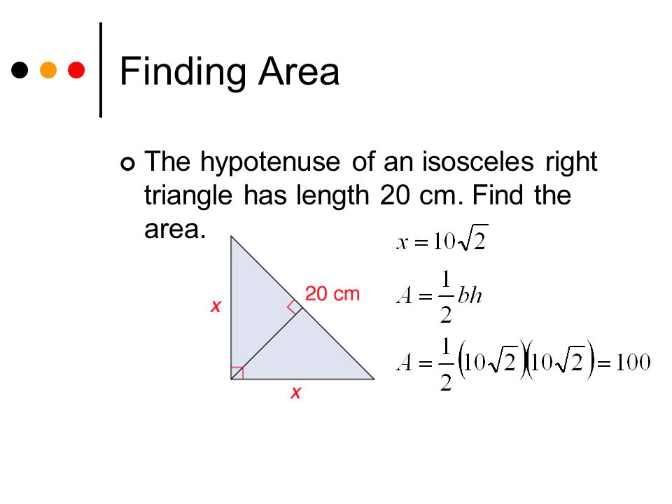 Areas of parallelograms and triangles ppt download 29 finding area the hypotenuse of an isosceles right triangle has length 20 cm find the area ccuart Choice Image