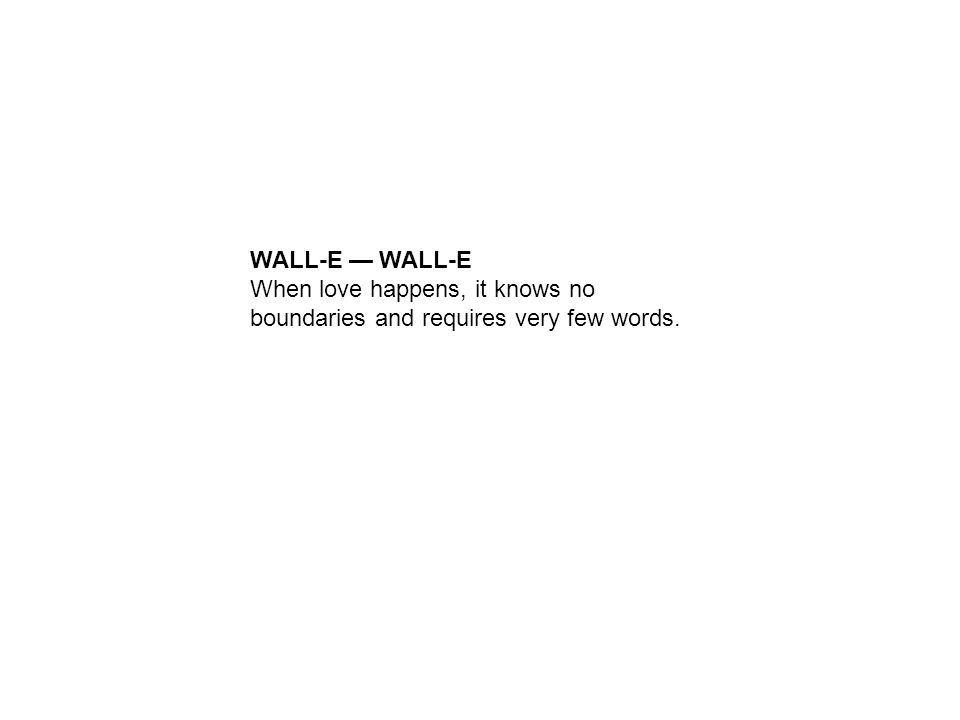 Wall E Wall E When Love Happens It Knows No Boundaries And Requires Very Few Words