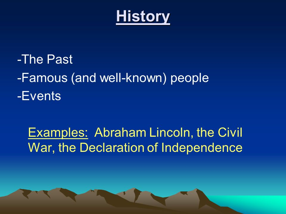 History -The Past -Famous (and well-known) people -Events