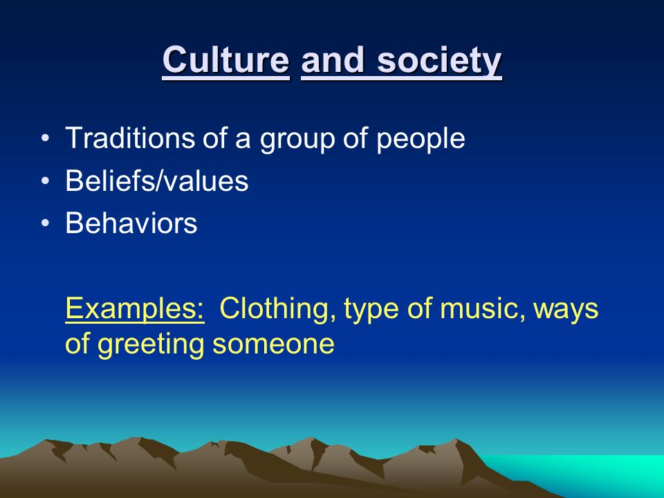 Culture and society Traditions of a group of people Beliefs/values