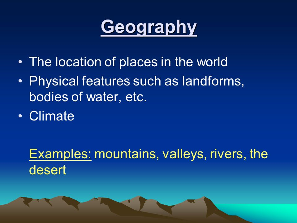 Geography The location of places in the world