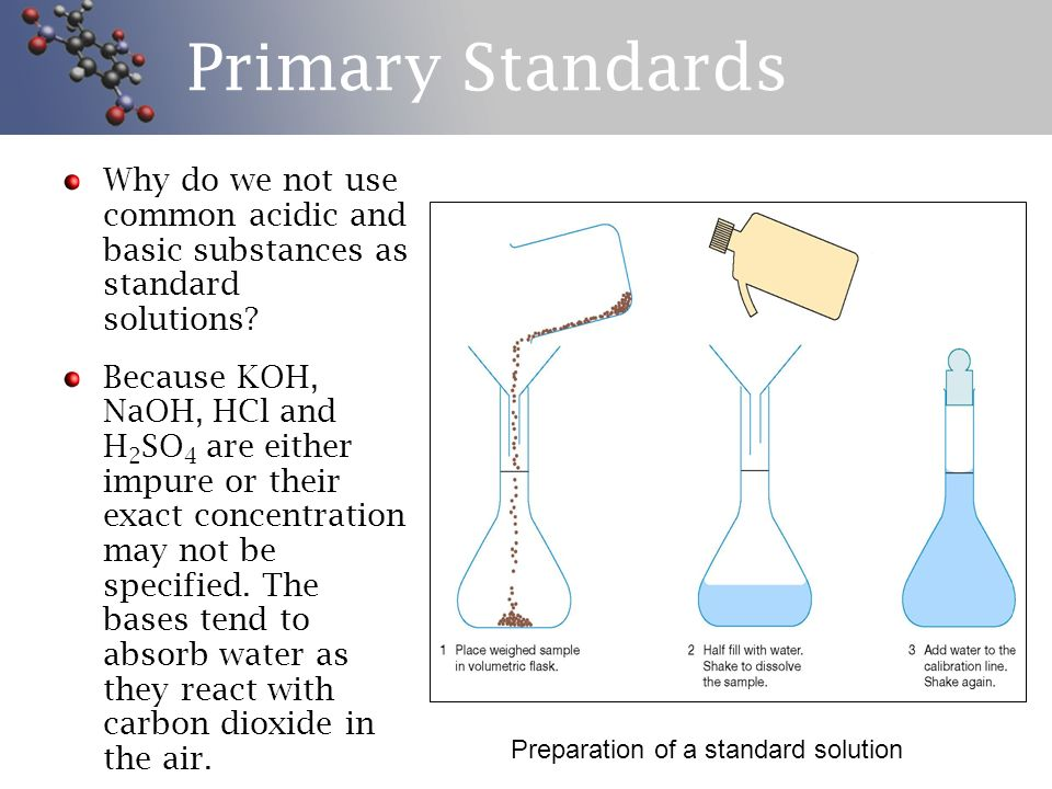 Primary Standards Why do we not use common acidic and basic substances as standard solutions