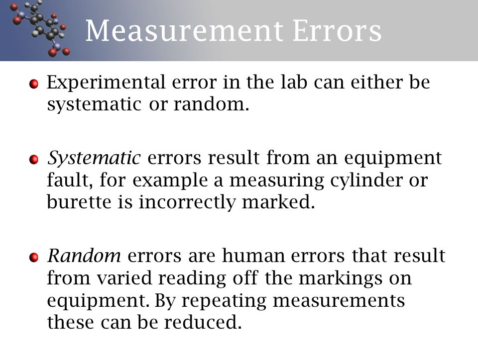 Measurement Errors Experimental error in the lab can either be systematic or random.
