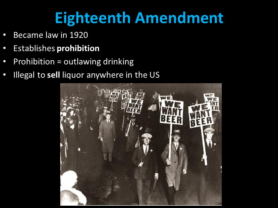 the eighteenth amendment on prohibition and banning of alcohol Introduction of prohibition prohibition was introduced to all american states apart from maryland in 1920 prohibition was the banning of alcohol you could be arrested for sale, manufacture and transportation of alcohol.