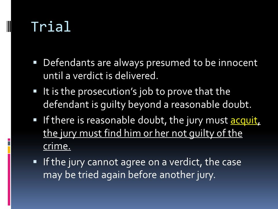 Trial Defendants are always presumed to be innocent until a verdict is delivered.
