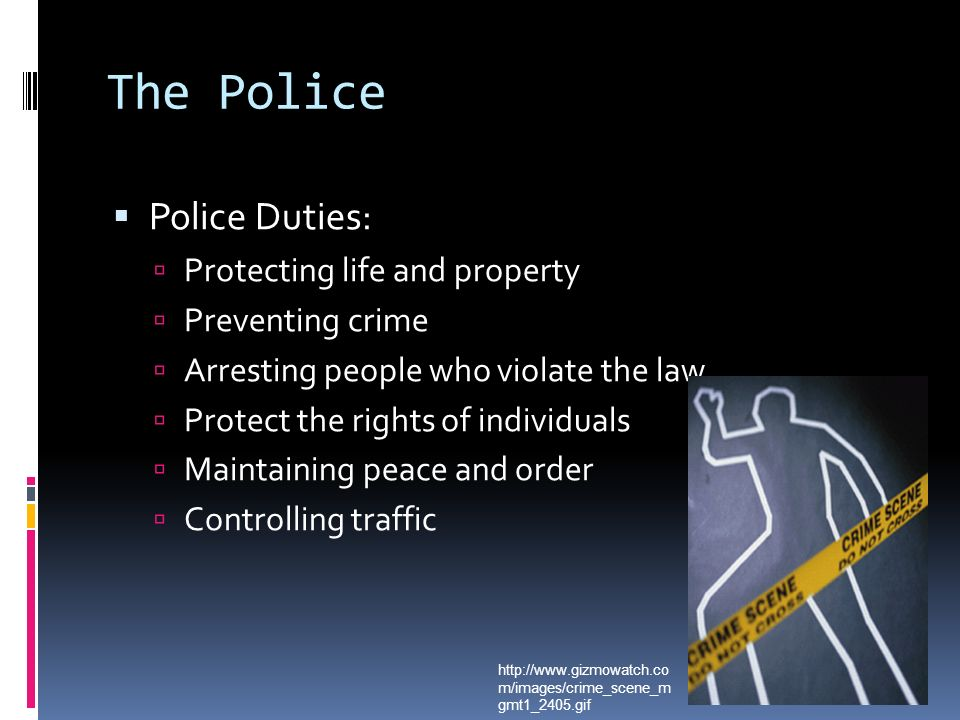 The Police Police Duties: Protecting life and property