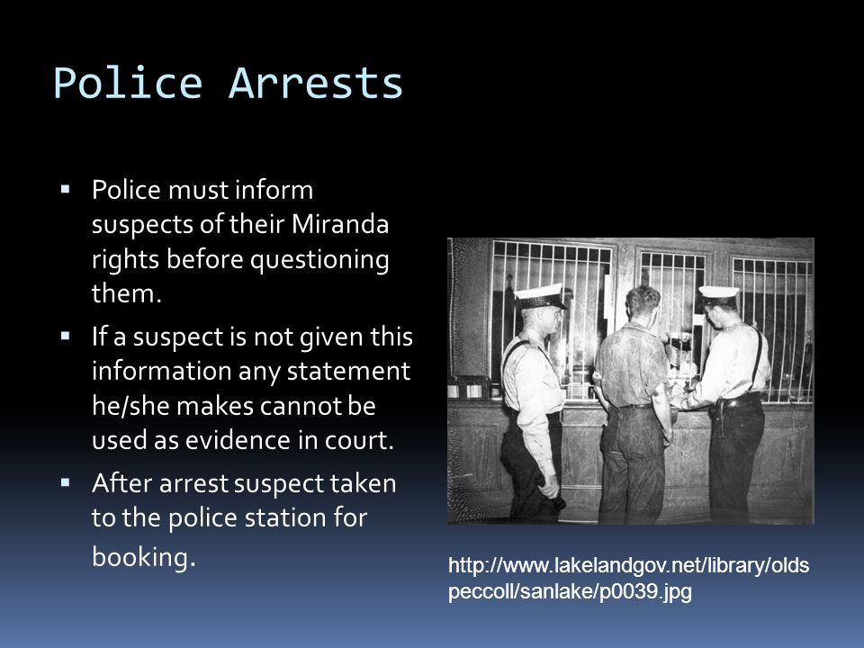 Police Arrests Police must inform suspects of their Miranda rights before questioning them.