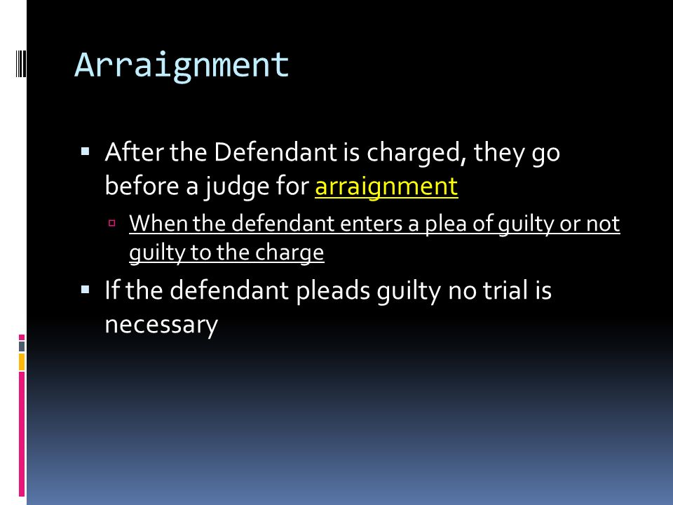 Arraignment After the Defendant is charged, they go before a judge for arraignment.