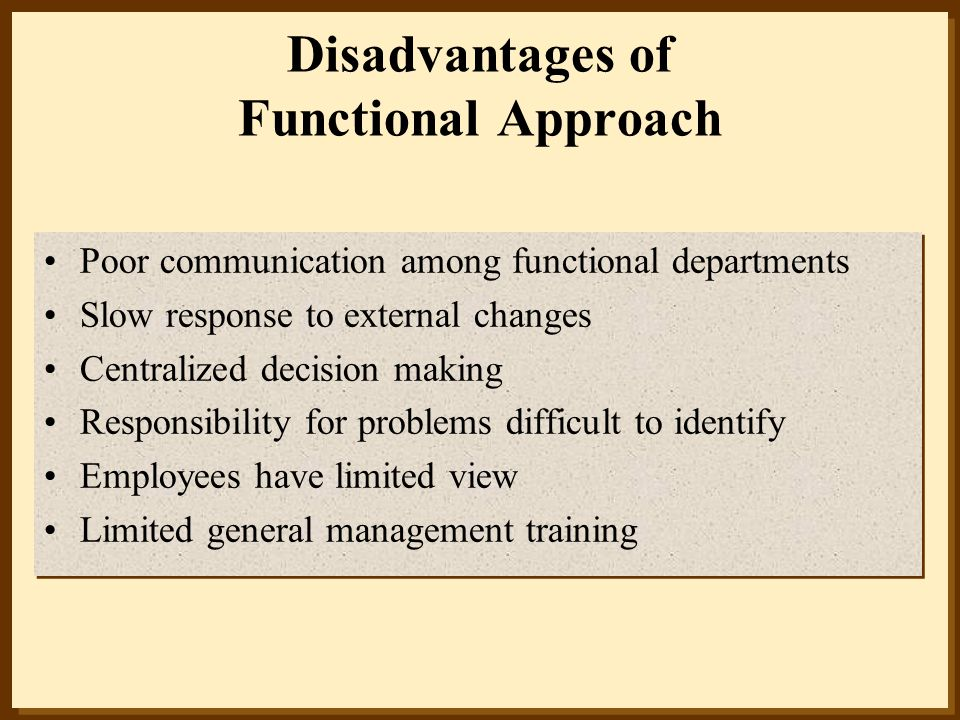 Disadvantages of Functional Approach