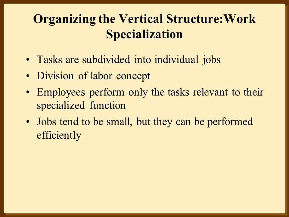 Organizing the Vertical Structure:Work Specialization