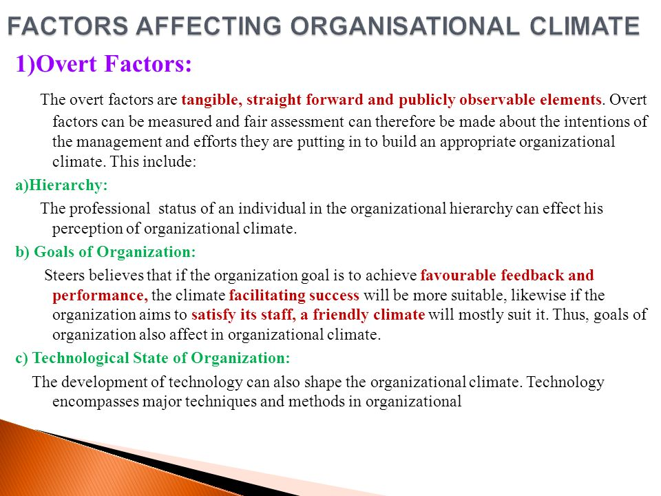 factors influencing organisational change Although many things can affect the choice of an appropriate structure for an organization, the following five factors are the most common: size, life cycle, st factors affecting organizational design.