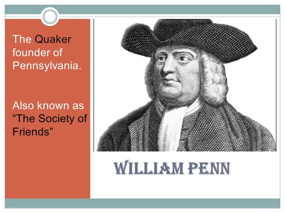 the story of william penn and the quakers It was in this house that the quaker, william penn  support that prevents it from telling the full story of admiral sir william penn including a full .