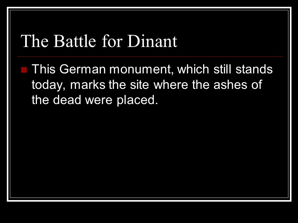 The Battle for Dinant This German monument, which still stands today, marks the site where the ashes of the dead were placed.