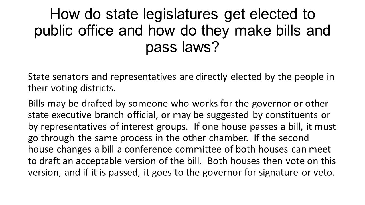 How do state legislatures get elected to public office and how do they make bills and pass laws