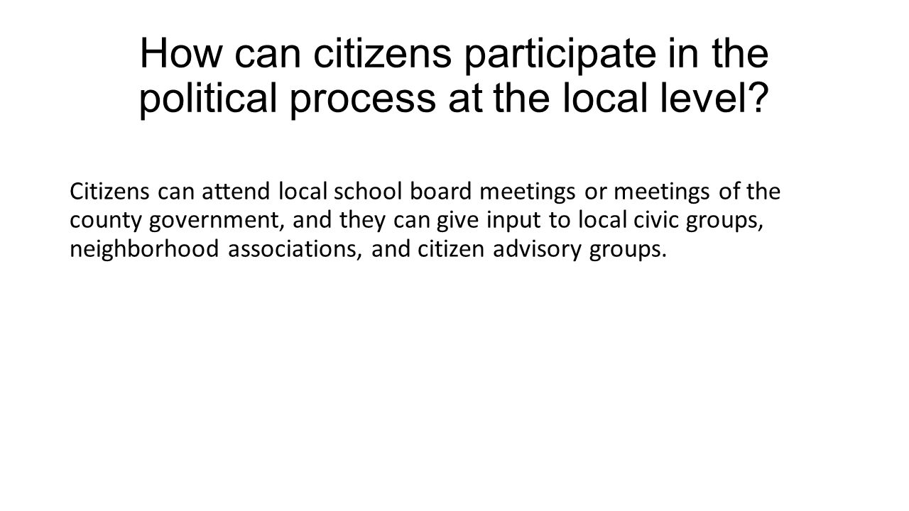 How can citizens participate in the political process at the local level