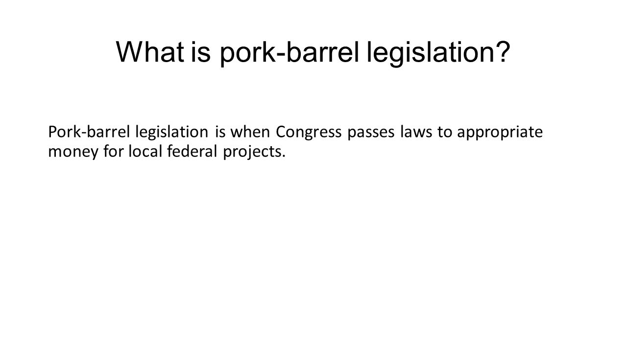 What is pork-barrel legislation