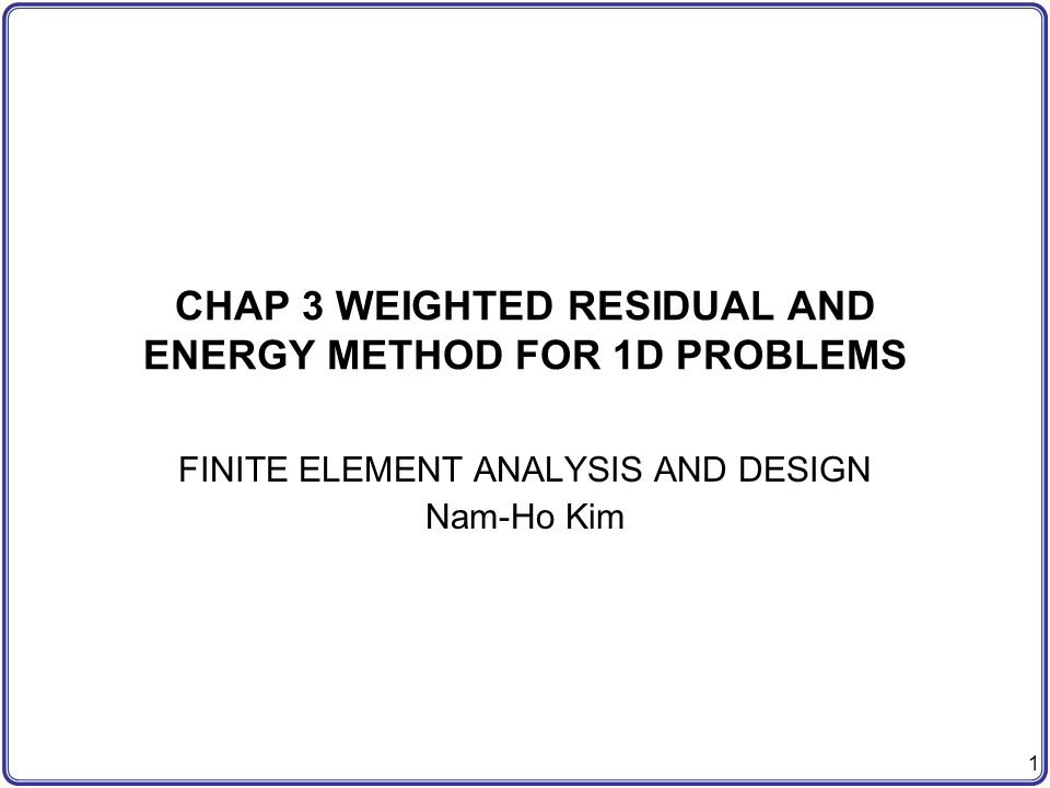 CHAP 3 WEIGHTED RESIDUAL AND ENERGY METHOD FOR 1D PROBLEMS - ppt