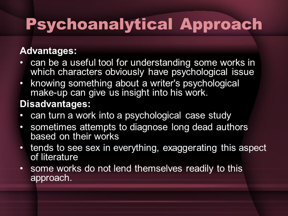 psychoanalytical approach Sigmund freud psychoanalytic criticism builds on freudian theories of psychology while we don't have the room here to discuss all of freud's work, a general overview is necessary to explain psychoanalytic literary criticism.