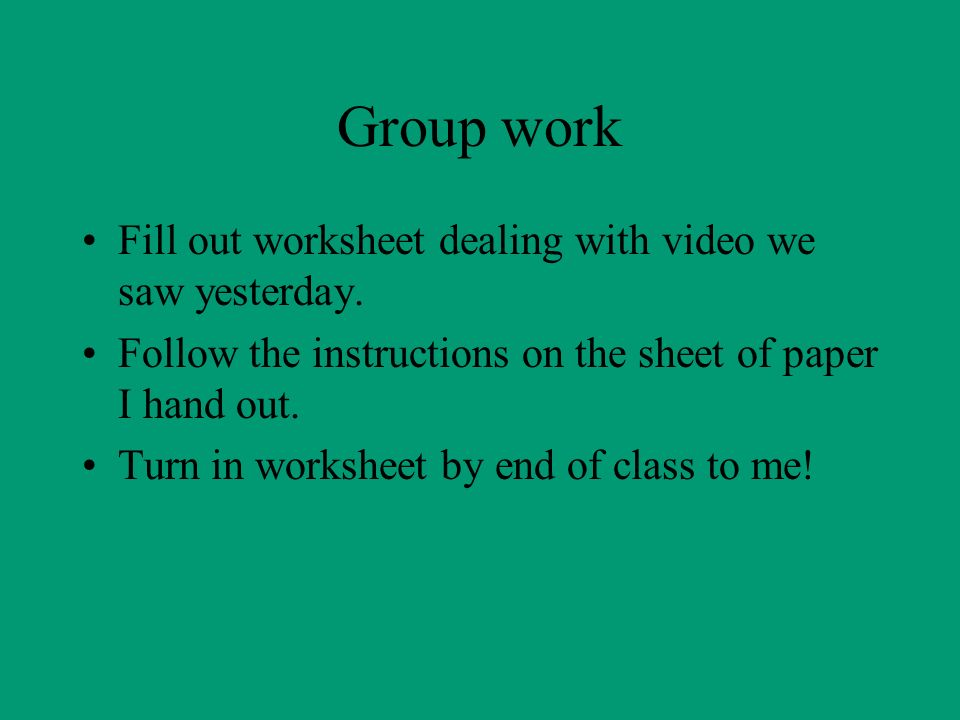 Group work Fill out worksheet dealing with video we saw yesterday.