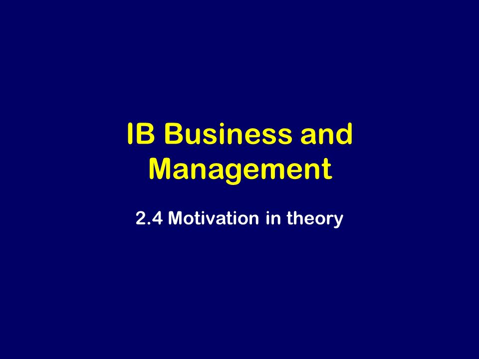 motivation ib Ib business management – human resource management 24: motivation: exam practice question ib business management: wwwbusinessmanagementibcom 24 motivation: exam practice question read the case study below and answer the questions that follow zinx zinx is an independent boutique hotel and restaurant.