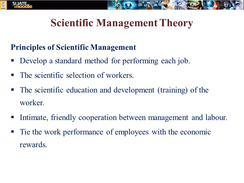 theories of scientific management Scientific management theory (1890-1940) scientific management is defined as the use of the scientific method to define the one best way for a job to be done.